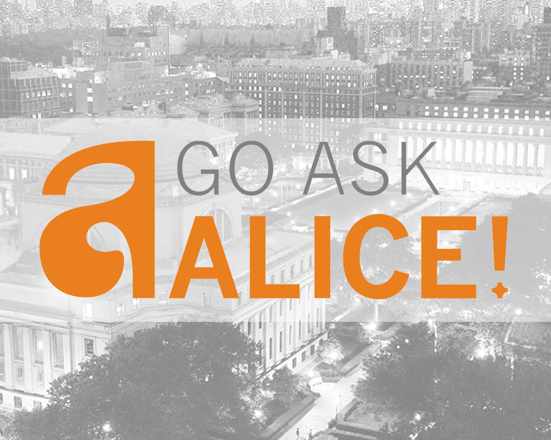 Go Ask Alice - This award-winning health reference website, entirely produced and funded by Columbia University, seeks to provide reliable, accurate information sincerely and sensitively so people can make informed decisions about their health and well-being.