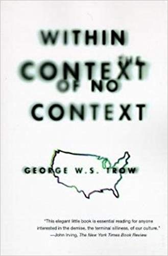 George Trow's  Within the Context of No Context , a key inspiration for this piece.
