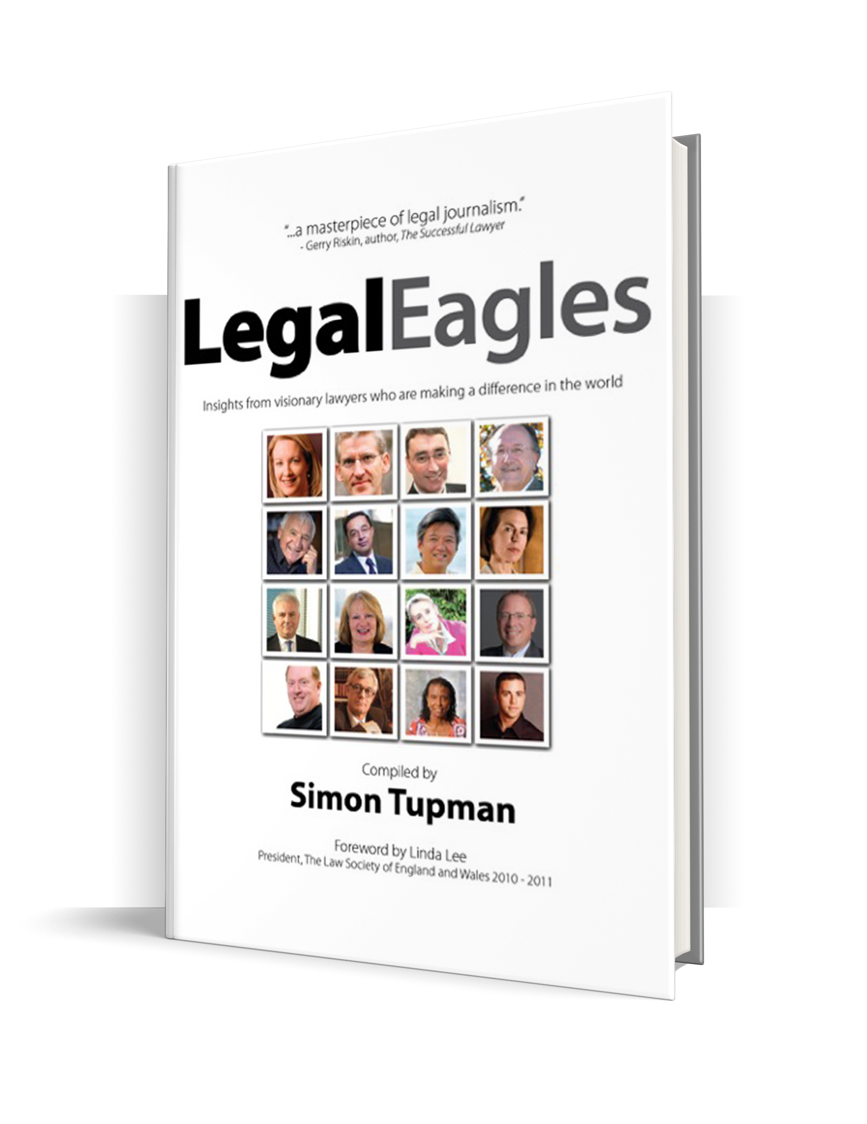 Legal Eagles - 'Legal Eagles' profiles sixteen visionary lawyers from around the globe who are changing people's lives and making a difference in the world. Interviewed by Simon Tupman, they offer candid insights into their careers and share the secrets of their success. Their stories dispel many myths about the legal profession and prove that lawyers can, and do, make the world a better place.