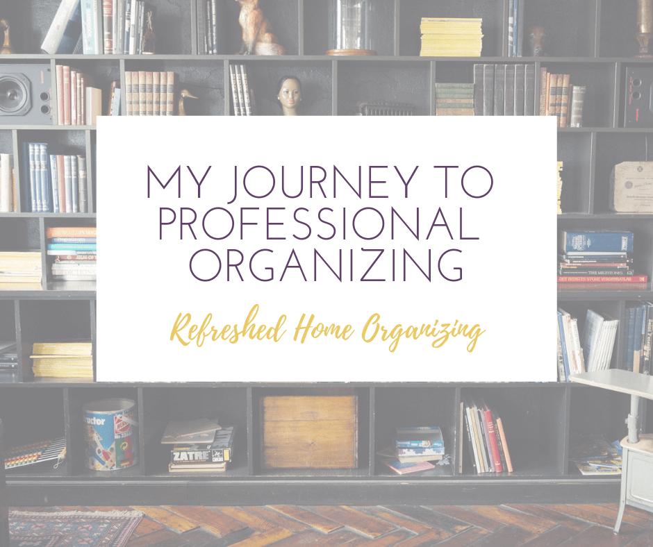 my journey to professional organizing refreshed home organizing blog