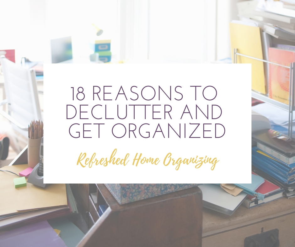 reasons Why you need to declutter and organize your stuff with a professional organizer