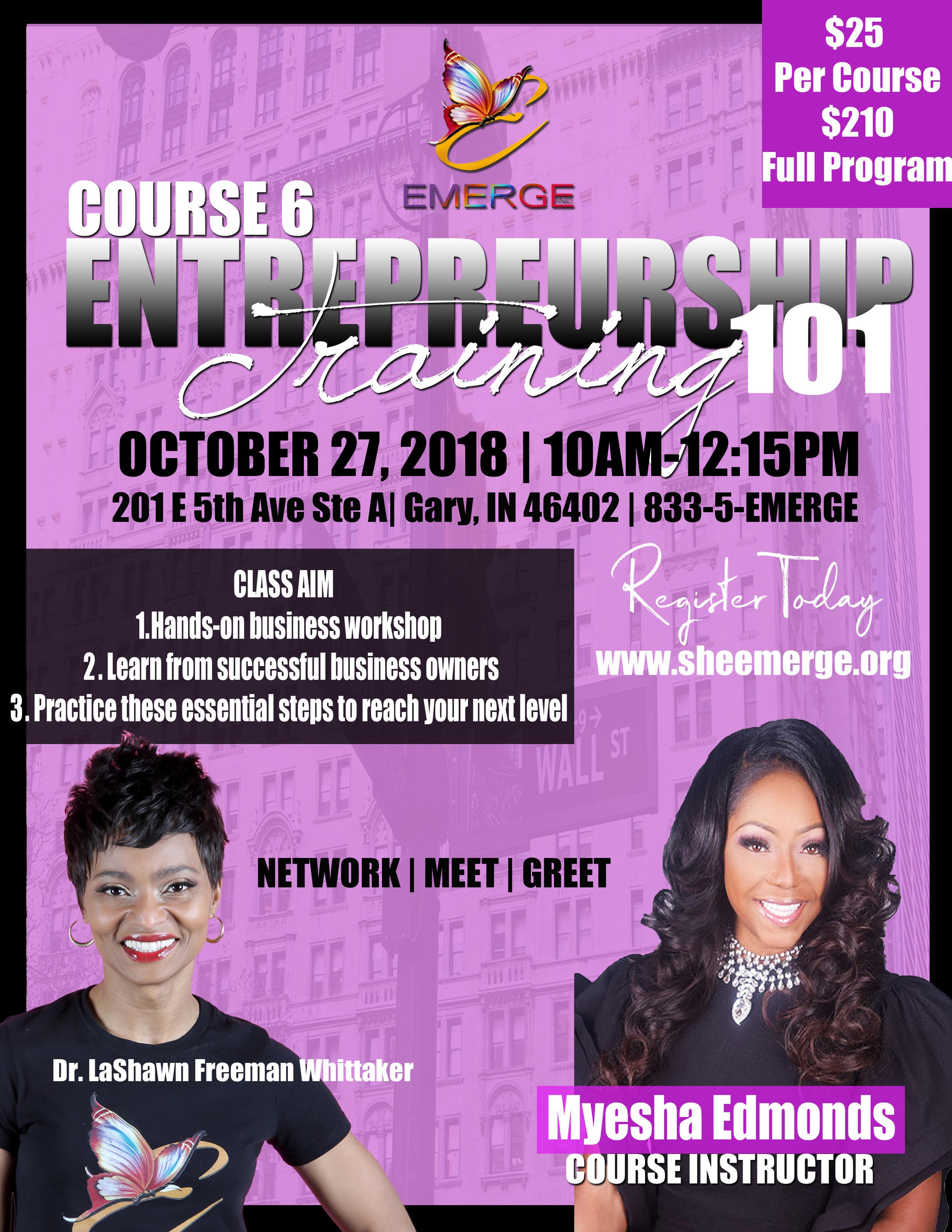 Course 6: Entrepreneurship - Session Start Date: October 27, 2018Course Description: Leadership: Entrepreneurship 101 winning habitsPresenter: Myesha EdmondsTime: 10:00am-12:15pmLocation: 201 E. 5th Ave Ste D