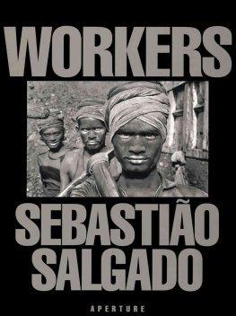 Sebastião Salgado - Workers   Paul Rogers
