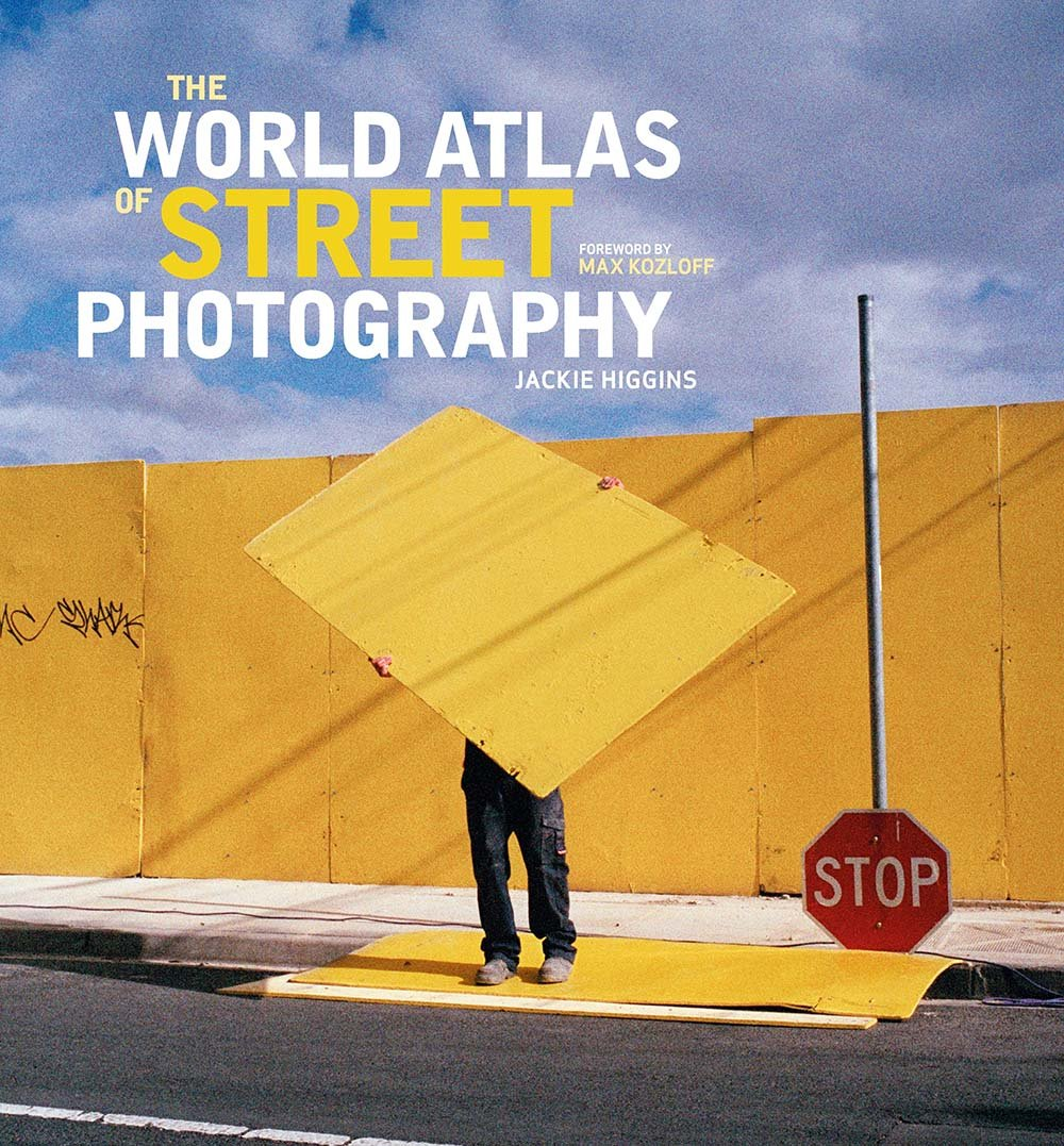 The World Atlas of Street Photography - Jackie Higgins   Jonathan Higbee