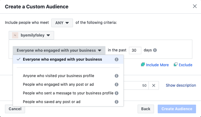 Then you can choose precisely which types of engagement you want to target - personally I choose 'Everyone who engaged' and change the number to the past 30 days. Then simply name the audience and click 'create' audience. It will then save!