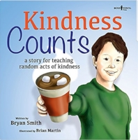 """Kindness Count: a Story for Teaching Random Acts of kindness""                       Written by Bryan Smith             illustrated by Brian Martin   Ages 4-8"