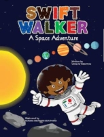 """Swift Walker A Space Adventure"" Written by VERLYN TARLTON Illustrated by RAVSHAN KARLMOV Ages 4-8"