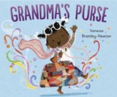 """GRANDMA'S PURSE"" Vanessa Brantley-Newton Ages 3-5"