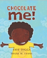 """CHOCOLATE ME!""    TAYE DIGGS Illustrated SHANE W. EVANS       Ages 4-8"