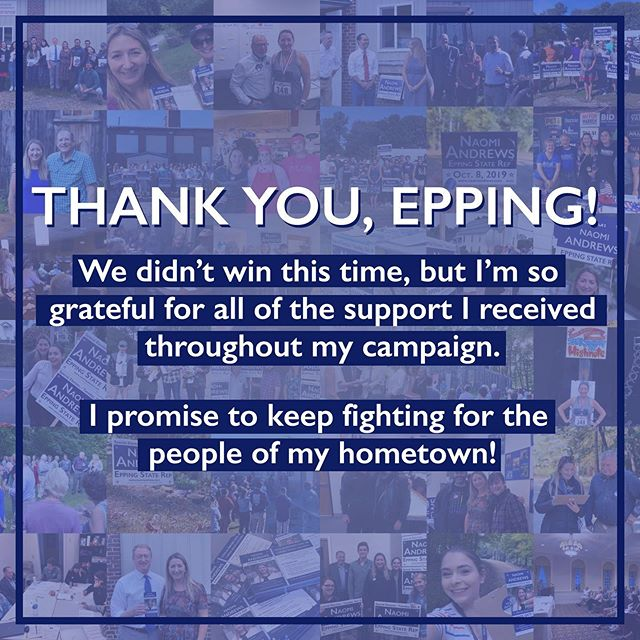 Thank you, Epping! We didn't win this time, but I'm so grateful for all of the support I received throughout this campaign. I enjoyed walking down every street in town and hearing from voters. I promise to keep fighting for the people of my hometown! #nhpolitics