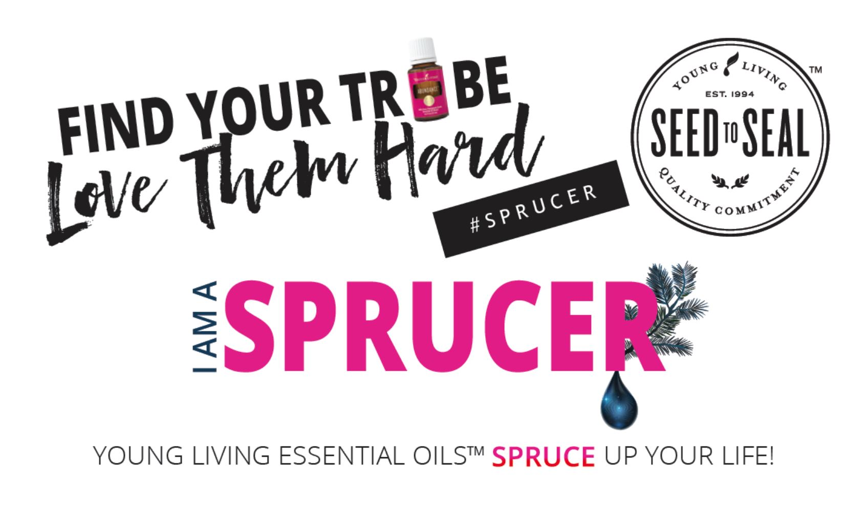 Find Your Tribe and Love them Hard Sprucer Young Living Essential Oils Seed to Seal #Sprucer