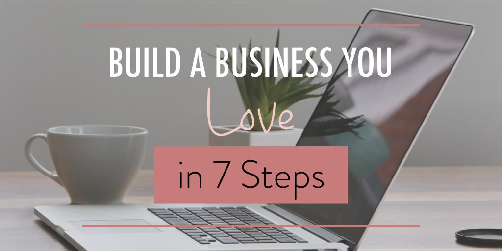 Build a Business You Love in 7 Steps wide - stacy kessler.001.jpeg