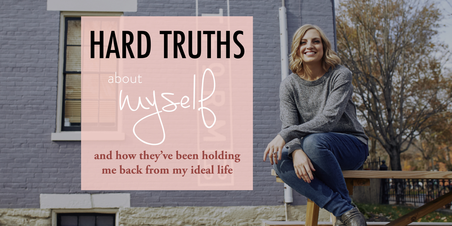 Hard Truths about myself and how they've been holding me back from my ideal life - stacy kessler wide.jpeg