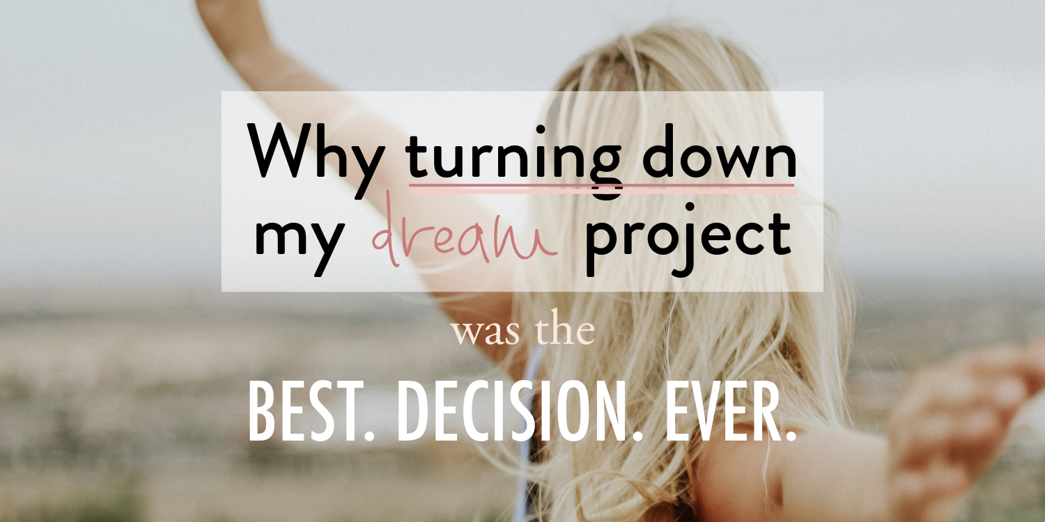 Why turning down my dream project was the best decision ever - stacy kessler.jpeg