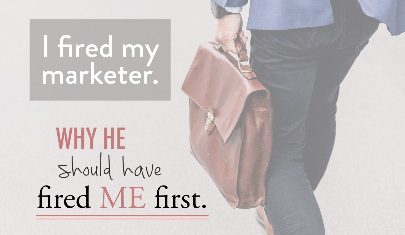 i fired my marketer - why he should have fired me first - stacy kessler wide.jpeg