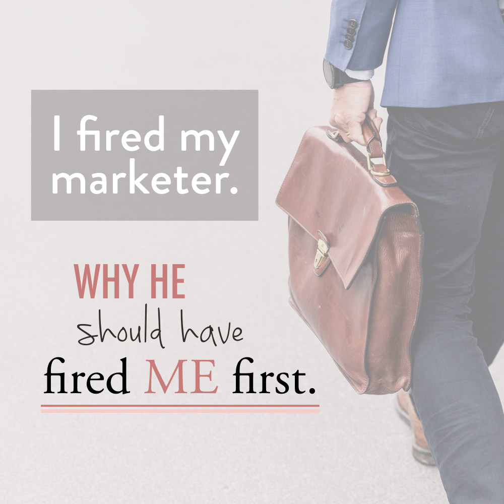 I fired my marketer. why he should have fired me first - stacy kessler.jpeg