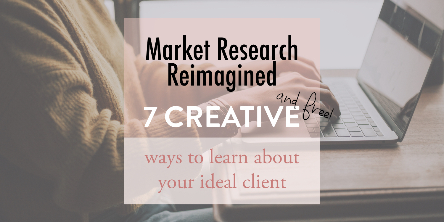 Market research reimagined - 7 creative and free ways to learn about your ideal client - stacy kessler wide.jpeg