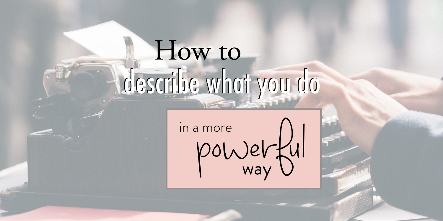 How to describe what you do in a more powerful way - stacy kessler copy 2.jpeg