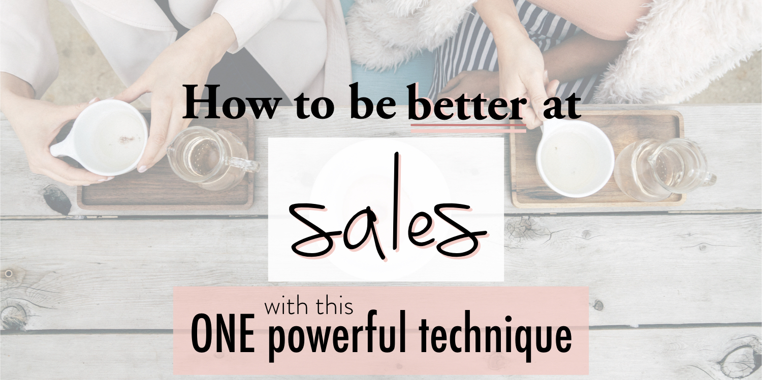 How to be better at sales with this one powerful technique.001 copy 2.jpeg
