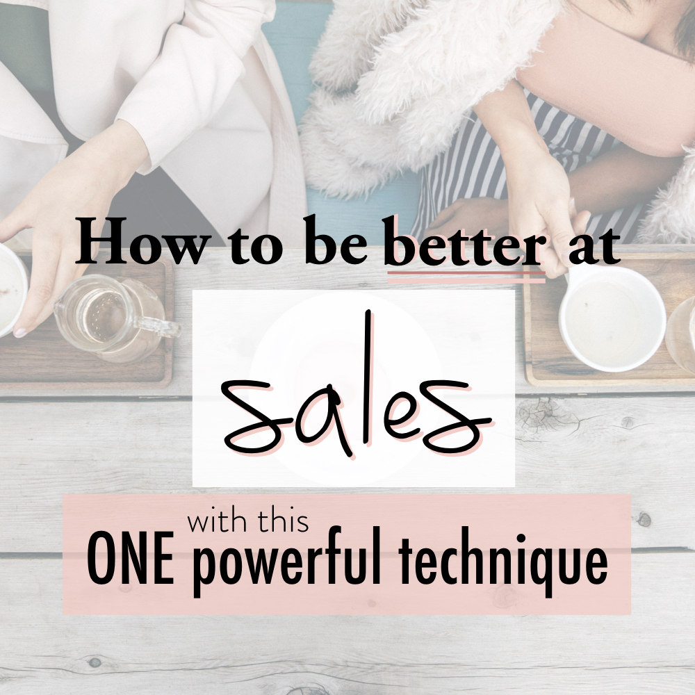 How to be better at sales with this one powerful technique.001 copy.jpeg