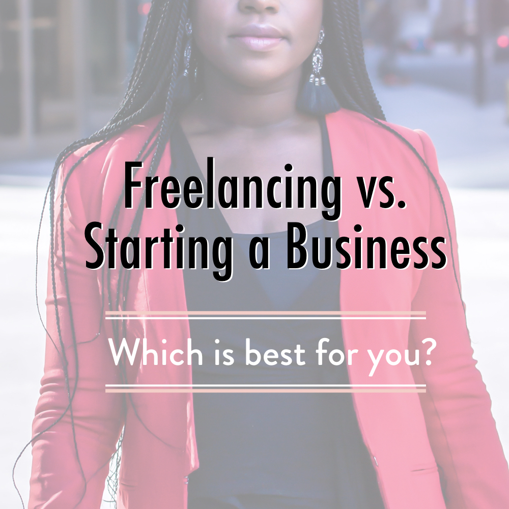 Freelancing vs Starting a Business- Which is best for you? - stacy kessler.001 copy 2.jpeg