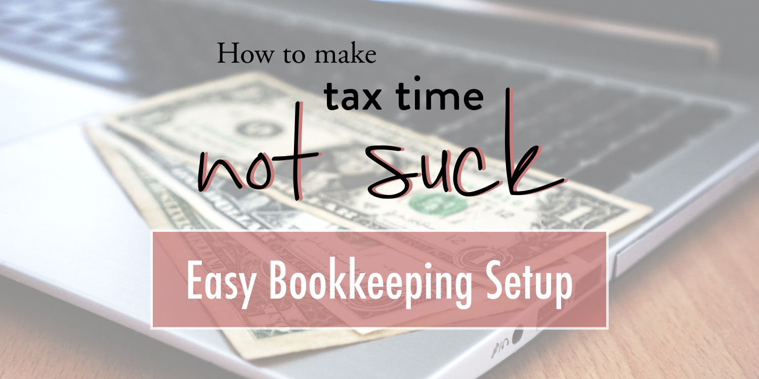 How to make tax season not suck - easy bookkeeping setup - stacy kessler.001 copy 2.jpeg.001 copy.jpeg