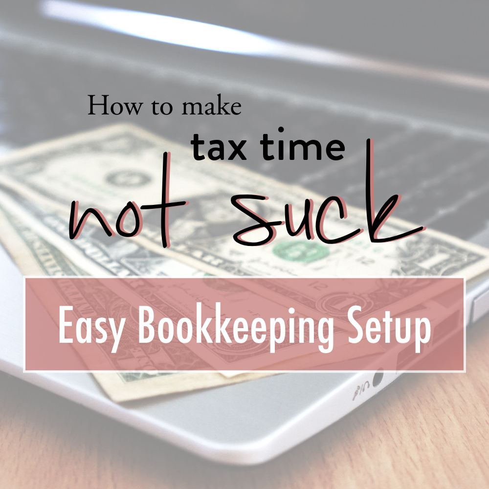 How to make tax season not suck - easy bookkeeping setup - stacy kessler.001 copy 2.jpeg.001 copy 2.jpeg