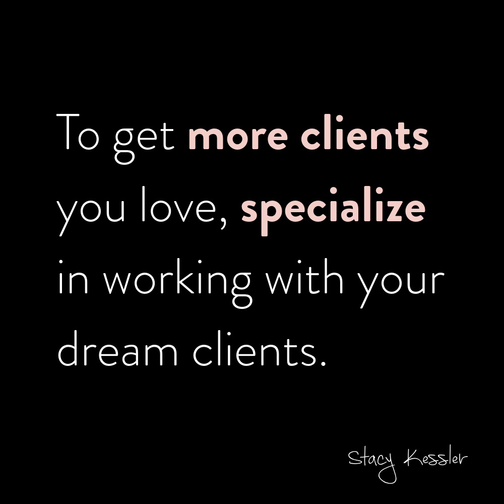 specialize to get more clients - stacy kessler.jpeg