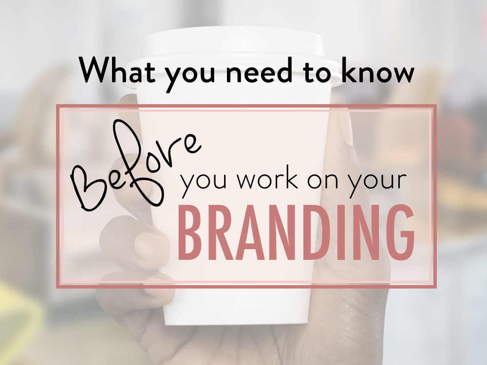 What you need to know before you work on your branding - stacy kessler.001 copy.jpeg