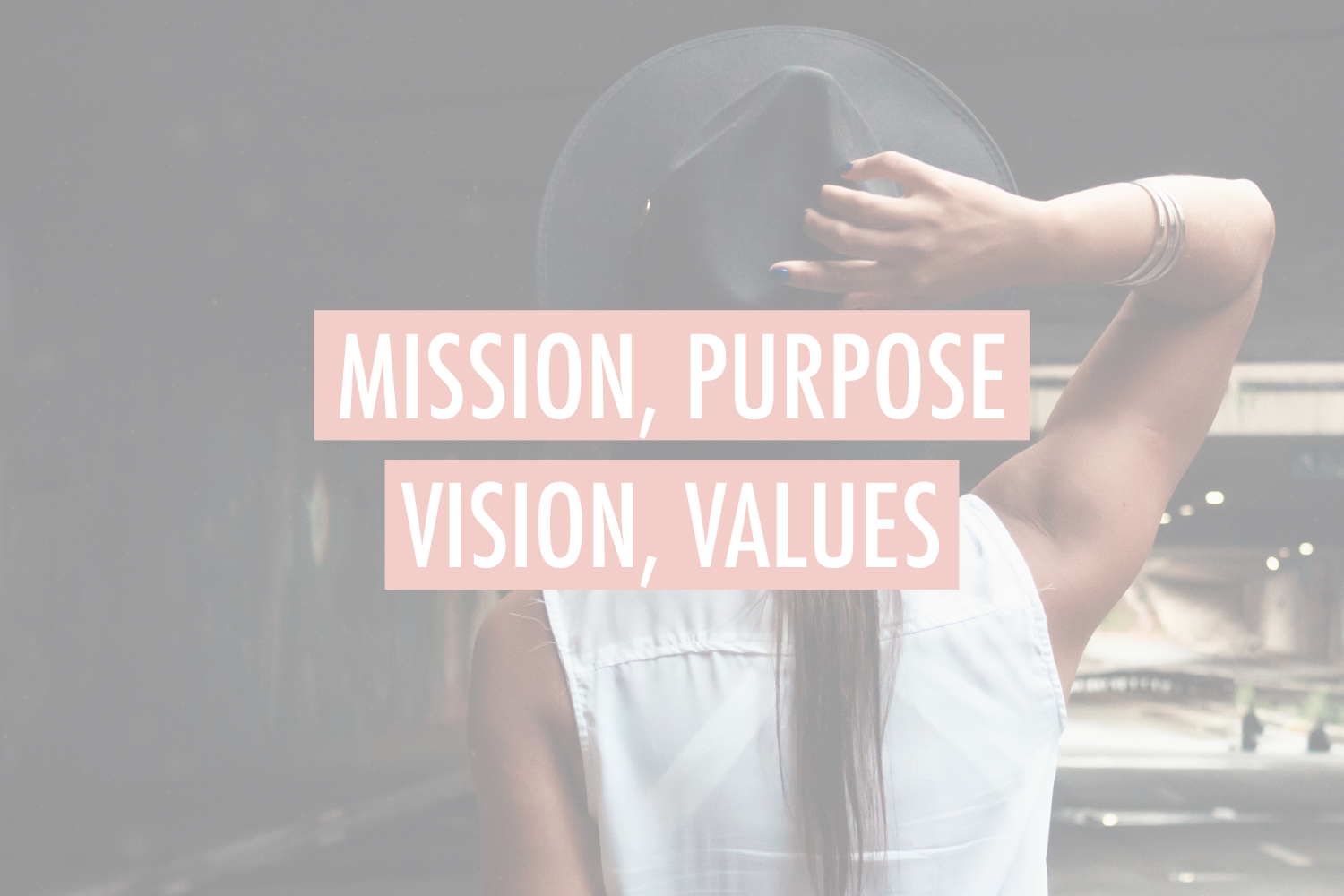 Mission purpose vision values - stacy kessler