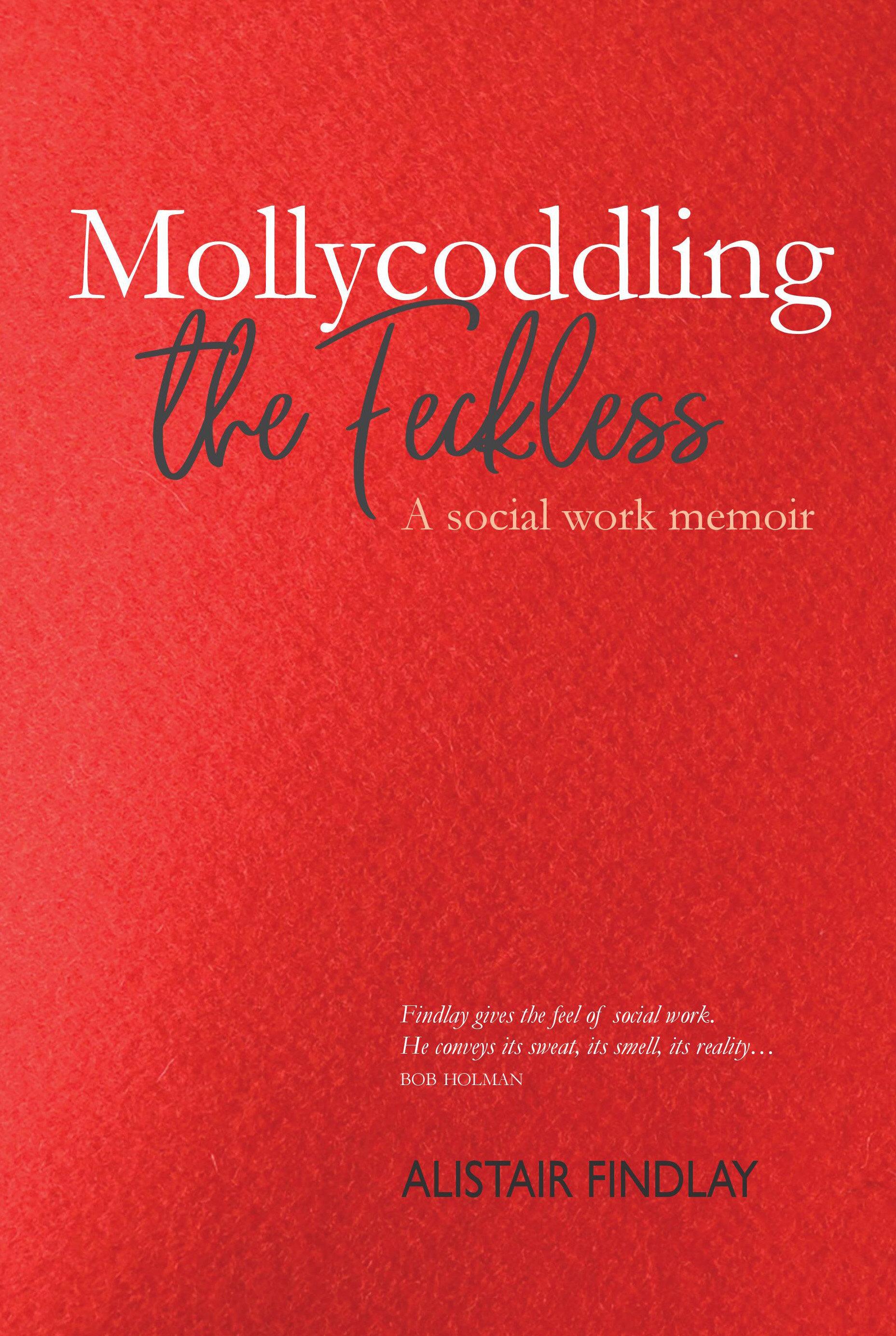 Mollycoddling the Feckless Alistair Findlay 9781913025076 Luath Press.jpg