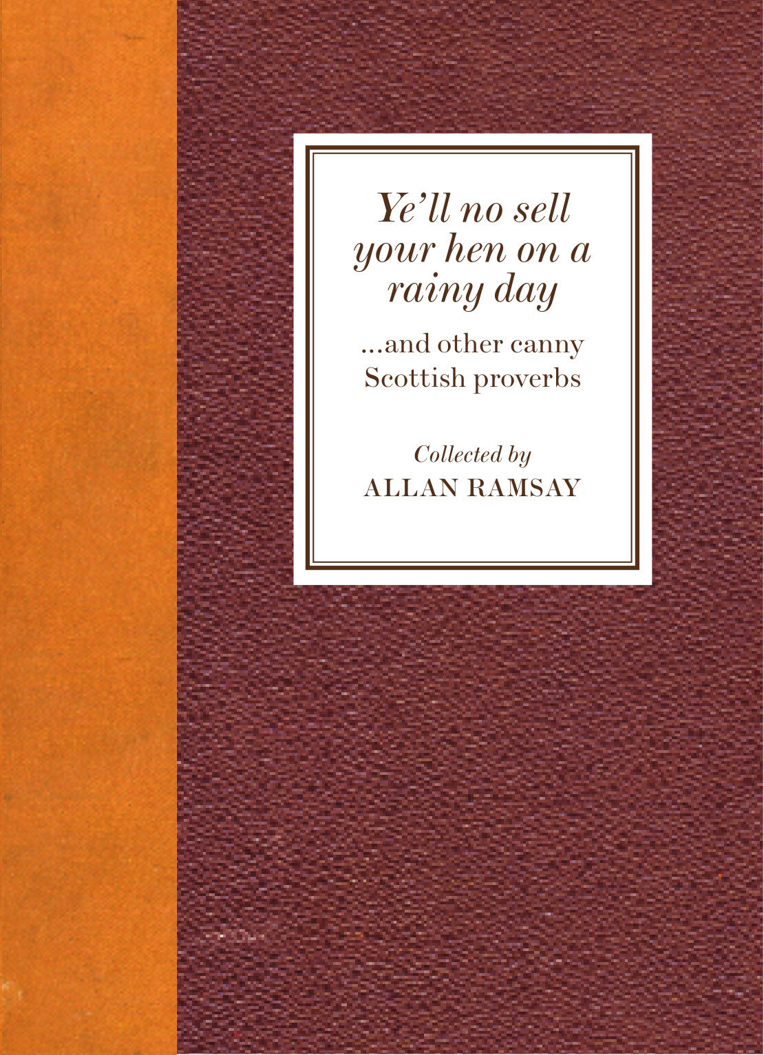 Ye'll no sell your hen on a rainy day Allan Ramsey 9781910745397 Luath Press.jpg