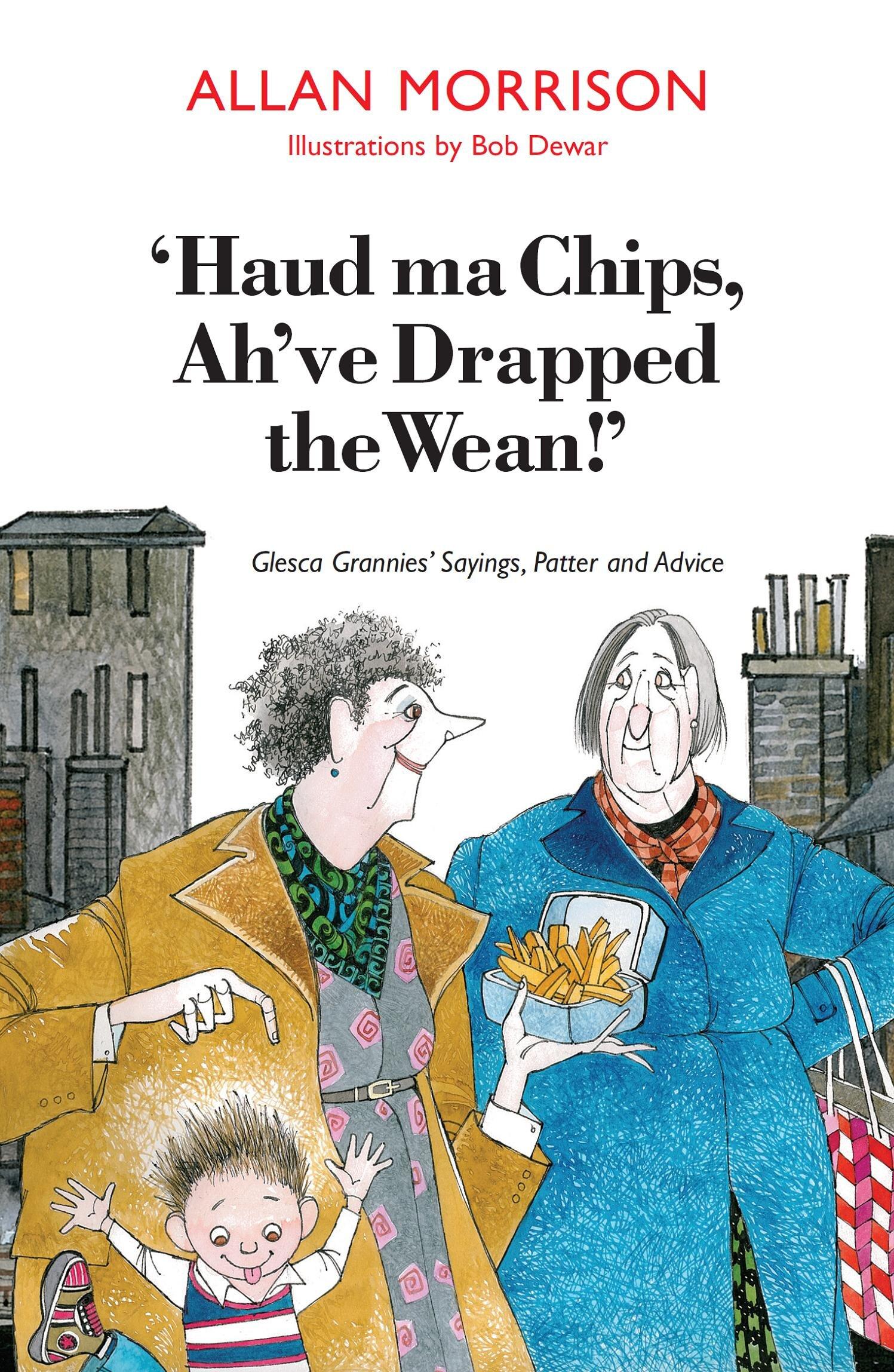 'Haud ma Chips, Ah've Drapped the Wean!' Allan Morrison 9781908373472 Luath Press.jpg