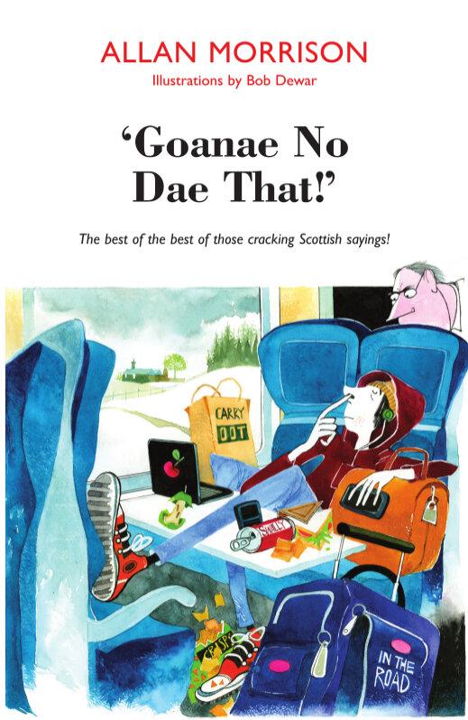 'Goanae No Dae That!' Allan Morrison 9781910021576 Luath Press.jpg