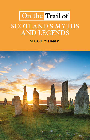 On+the+Trail+of+Scotland's+Myths+and+Legends+Stuart+McHardy+9781913025151+Luath+Press.jpg
