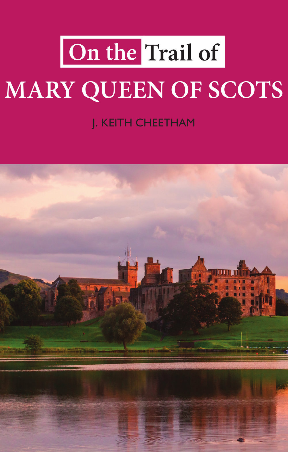 On+the+Trail+of+Mary+Queen+of+Scots+J+Keith+Cheetham+9781913025113+Luath+Press.jpg