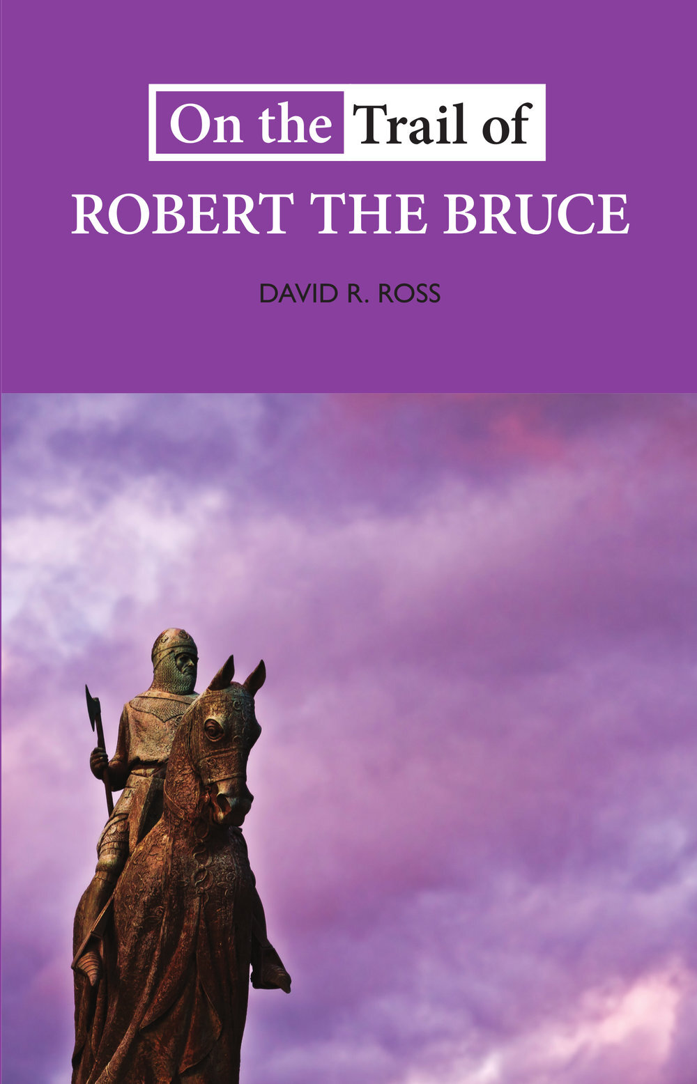 On+the+Trail+of+Robert+the+Bruce+David+R+Ross+9781913025137+Luath+Press.jpg