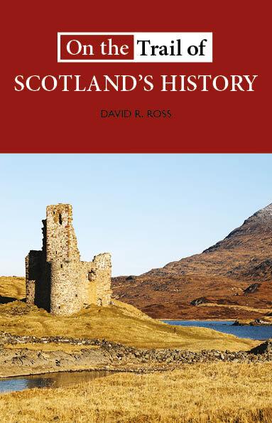 On+the+Trail+of+Scotland's+History+David+R+Ross+9781913025144+Luath+Press.jpg