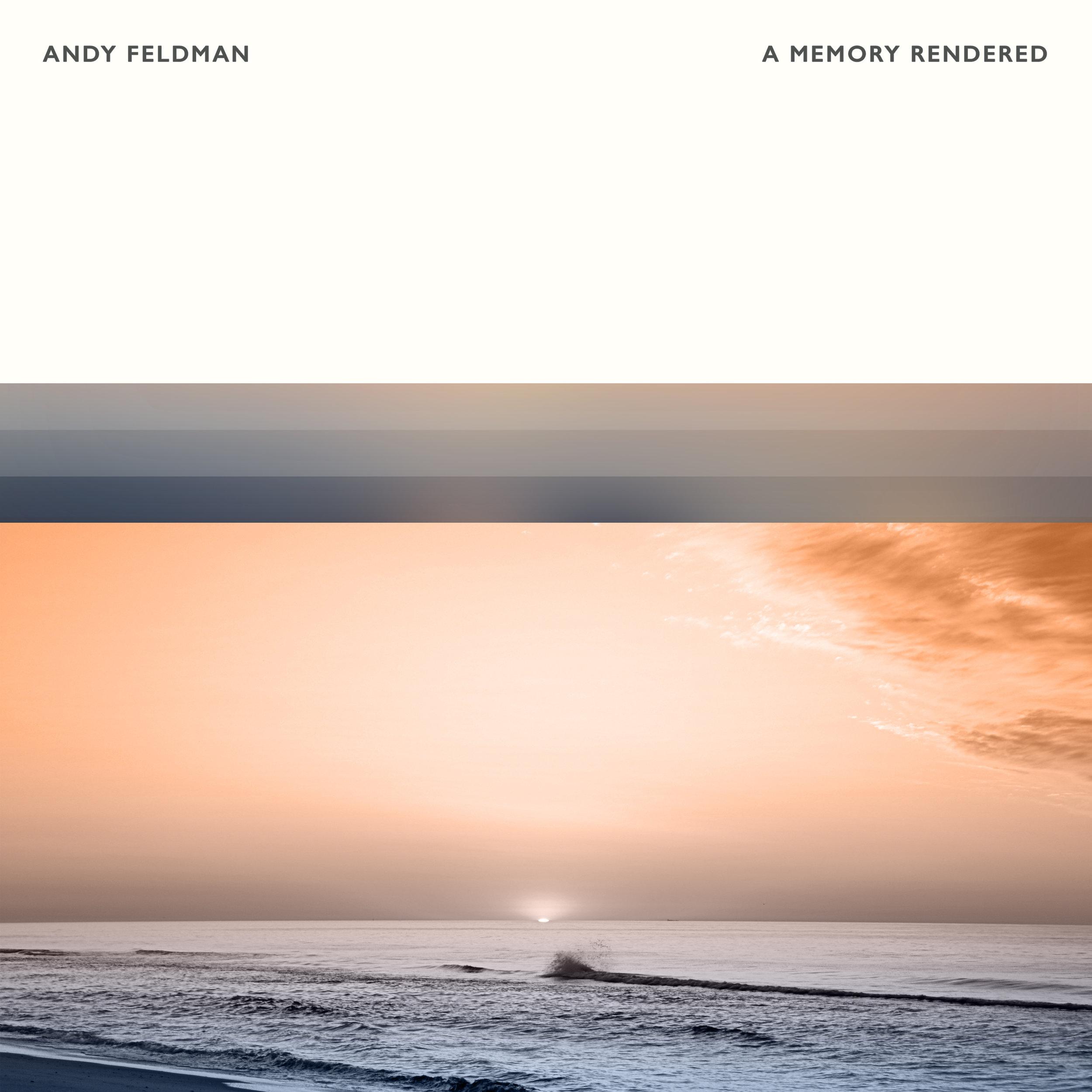 Andy Feldman - A Memory Rendered