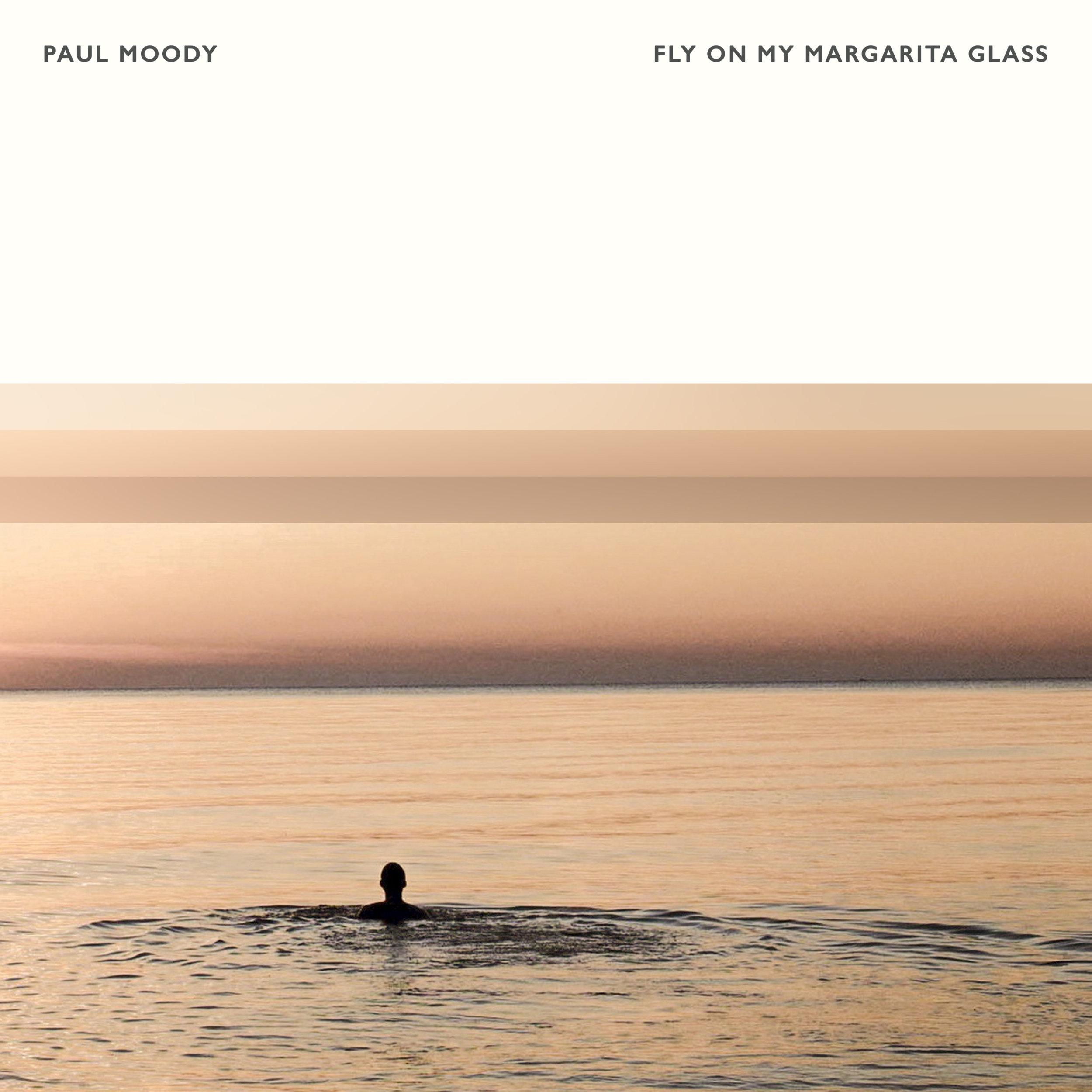 Paul Moody - Fly On My Margarita Glass