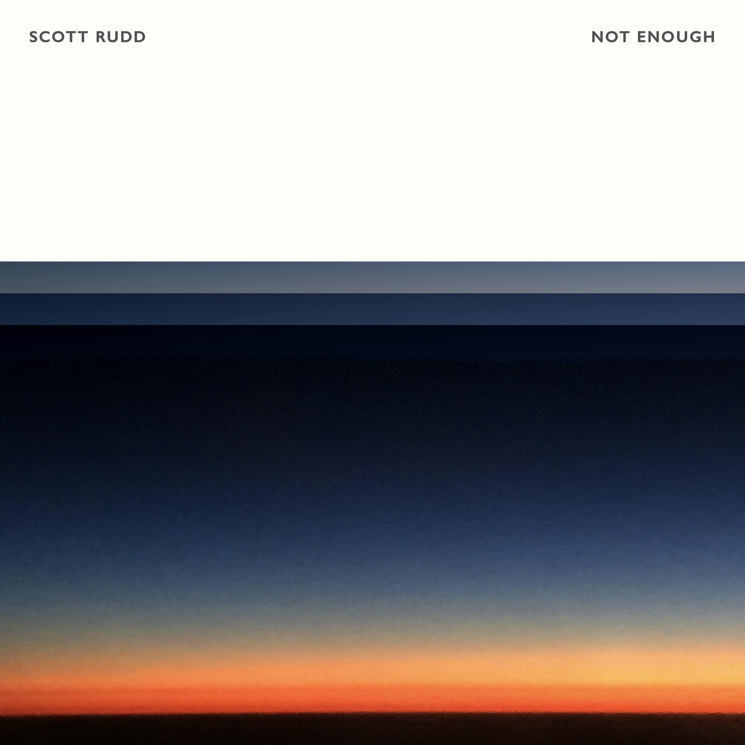 Scott Rudd - Not Enough