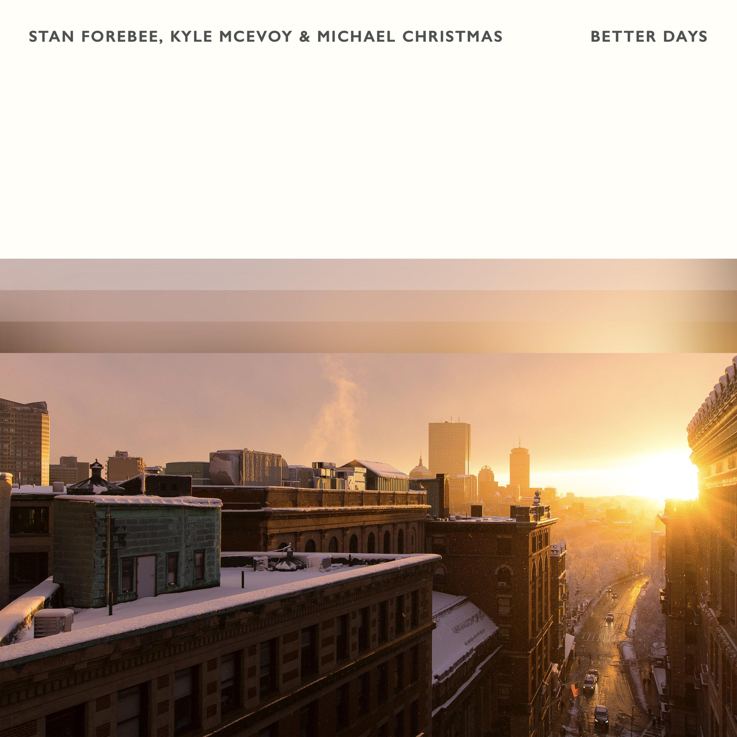 Stan Forebee, Kyle McEvoy & Michael Christmas - Better Days