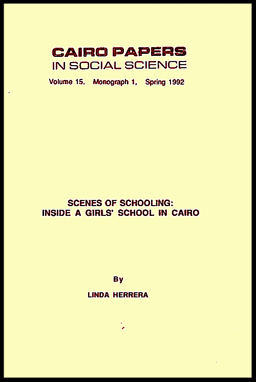Herrera, Linda (1992)  Scenes of Schooling: Inside a Girls' School in Cairo . Cairo: Cairo Papers in Social Science.  This ethnography traces the life world of an Egyptian girls' school throughout the school year.