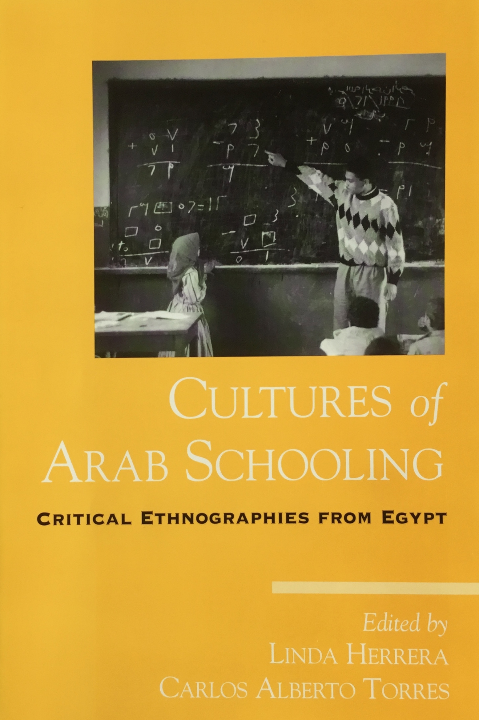 Herrera, Linda & Torres, C..A. (2006).  Introduction: Possibilities for critical education in the Arab world.  In L. Herrera & C. A. Torres (Eds.),  Cultures of Arab schooling: Critical ethnographies from Egypt  (pp. 1-24). New York: State University of New York Press.