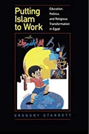 Linda Herrera Review of Gregory Starrett,  Putting Islam to Work:    Education, Politics, and Religious Transformation in Egypt . In  Comparative Education Review,  Vol. 43, No. 4 (Nov., 1999), pp. 552-554