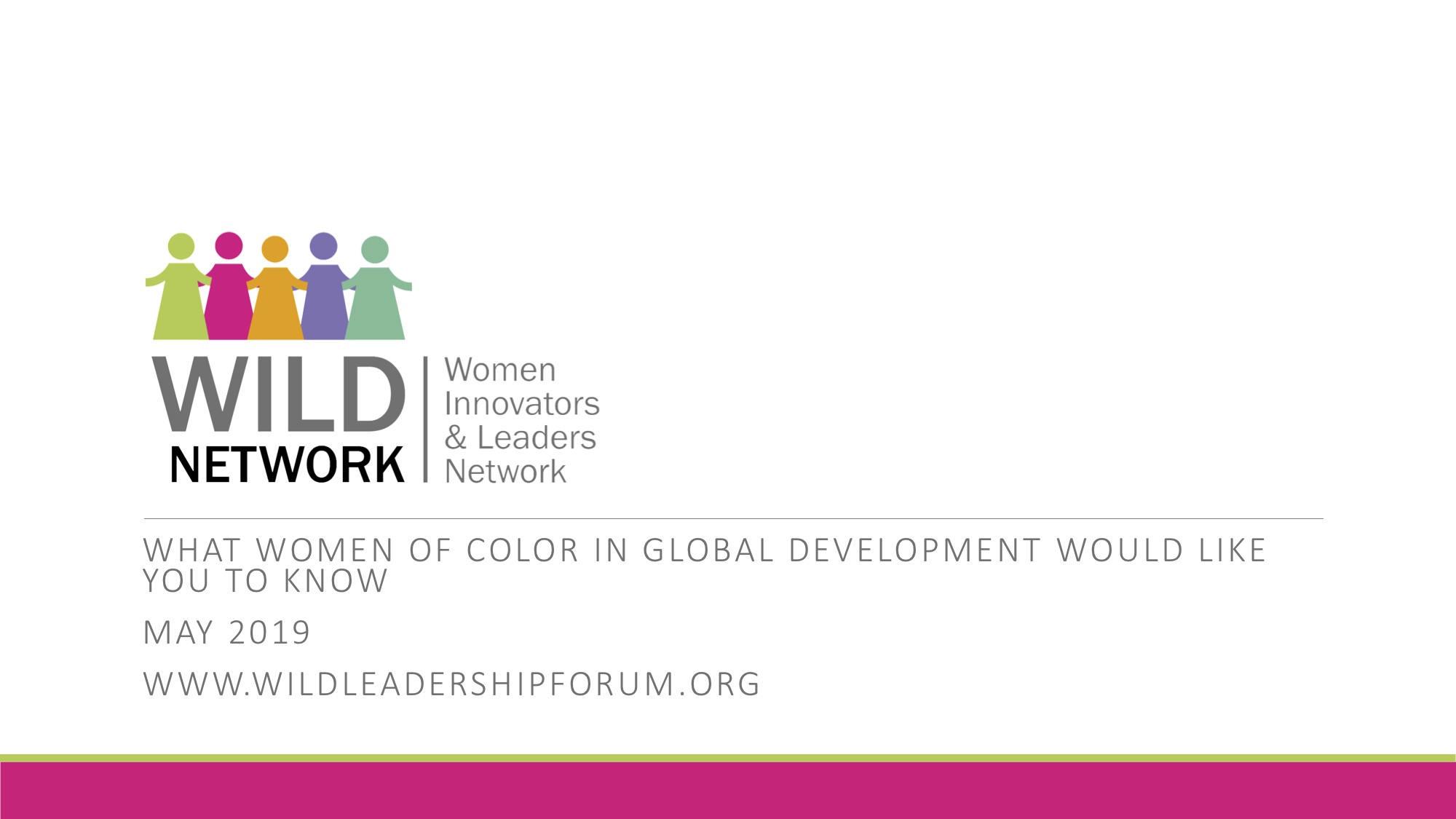 - The observations in this deck align with a number of other studies looking at the experiences of women of color in the workplace. But because the deck speaks specifically to the global development sector, and the realities that we and our colleagues deal with every day, we at WILD believe it will be especially impactful.