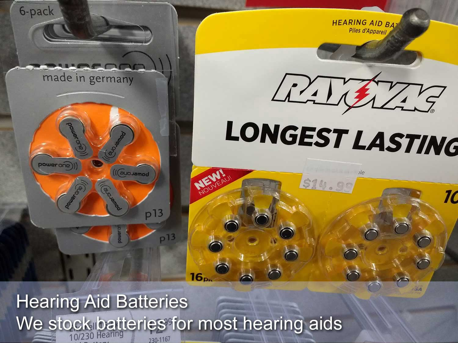 Batteries for most hearing aids are always in stock.