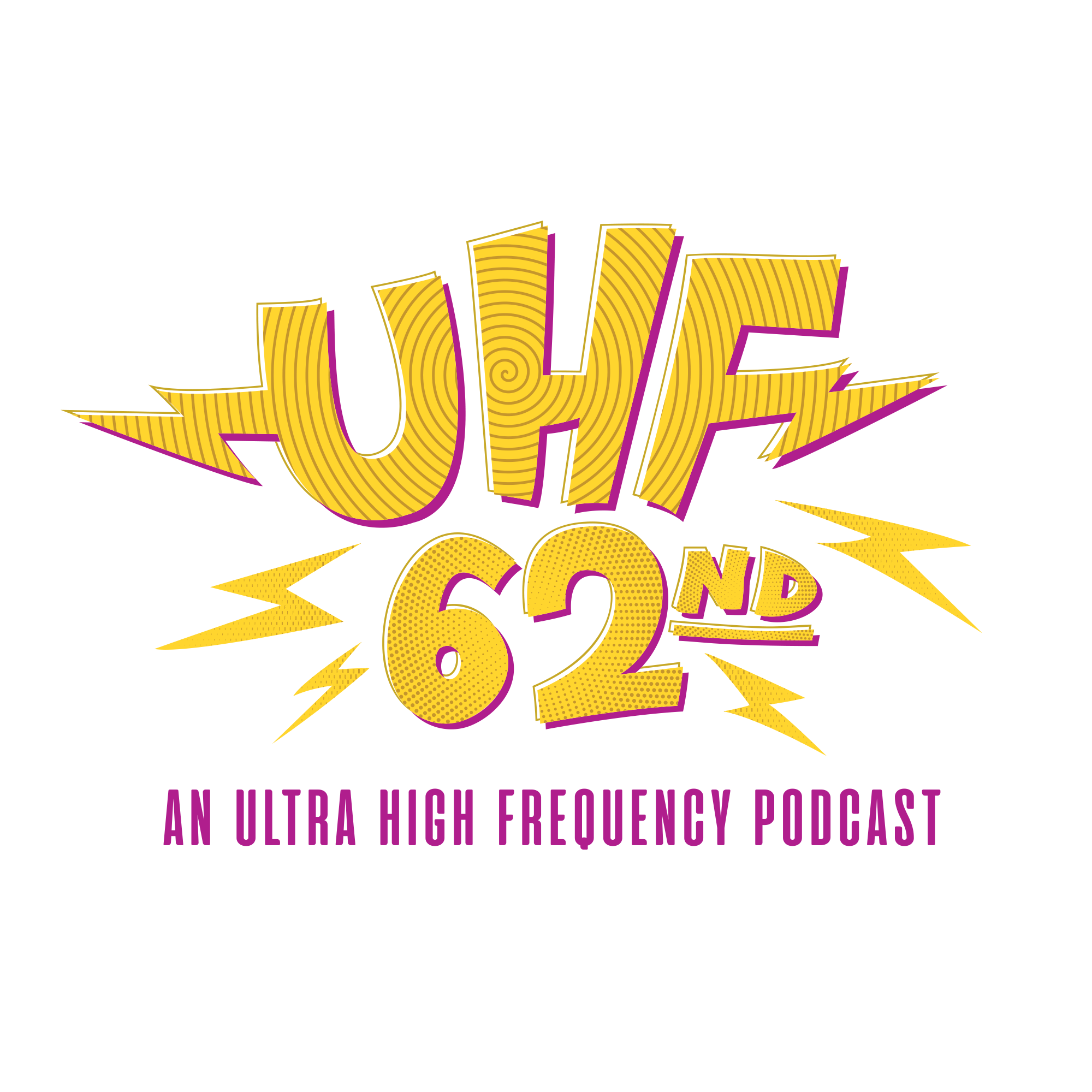 UHF 62nd Episodes   Listen to your favorite podcast!!