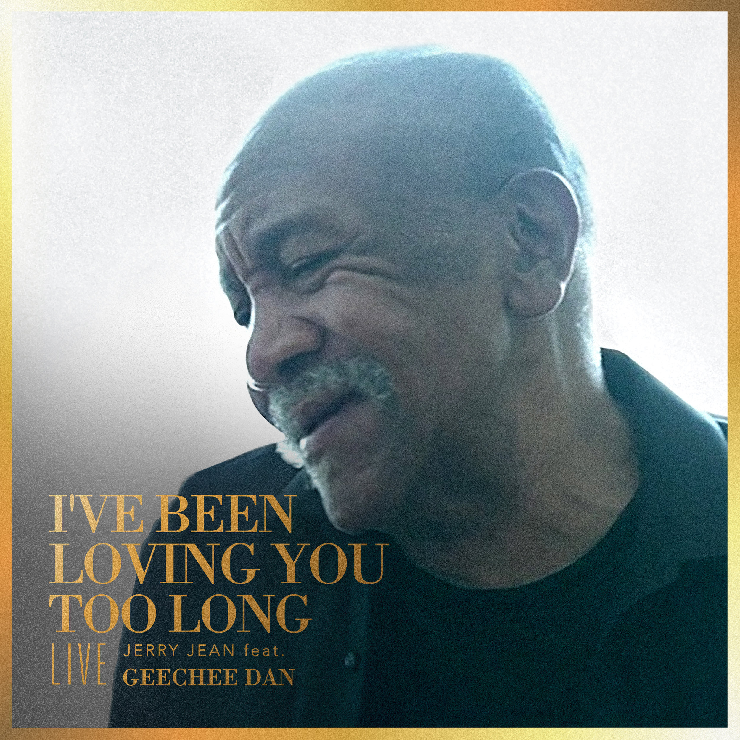 I've Been Loving You Too Long (Live) [Jerry Jean feat. Geechee Dan]