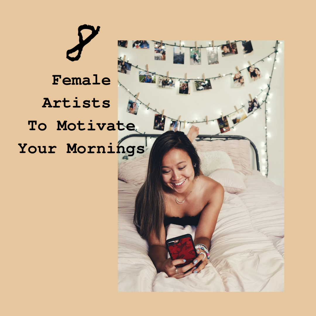 8 Female Artists To Motivate Your Mornings.png